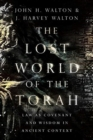 Image for The lost world of the Torah  : law as covenant and wisdom in ancient context