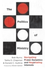 Image for The politics of ministry: navigating power dynamics and negotiating interests