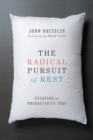 Image for The radical pursuit of rest: escaping the productivity trap
