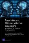 Image for Foundations of Effective Influence Operations : A Framework for Enhancing Army Capabilities