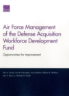 Image for Air Force Management of the Defense Acquisition Workforce Development Fund : Opportunities for Improvement