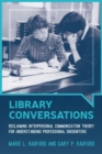 Image for Library conversations  : reclaiming interpersonal communication theory for understanding professional encounters