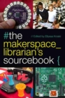 Image for The Makerspace Librarian's Sourcebook