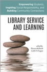 Image for Library Service and Learning : Empowering Students, Inspiring Social Responsibility, and Building Community Connections