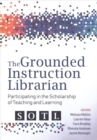Image for The Grounded Instruction Librarian : Participating in The Scholarship of Teaching and Learning