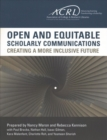 Image for Open and Equitable Scholarly Communications : Creating a More Inclusive Future