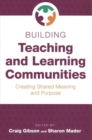 Image for Building Teaching and Learning Communities : Creating Shared Meaning and Purpose
