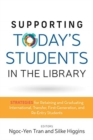 Image for Supporting Today's Students in the Library : Strategies for Retaining and Graduating International, Transfer, First-Generation, and Re-Entry Students