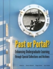 Image for Past or Portal? : Enhancing Undergraduate Learning through Special Collections and Archives