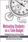 Image for Motivating students on a time budget  : pedagogical frames and lesson plans for in-person and online information literacy instruction