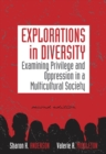 Image for Explorations in Diversity : Examining Privilege and Oppression in a Multicultural Society