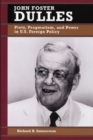 Image for John Foster Dulles : Piety, Pragmatism, and Power in U.S. Foreign Policy