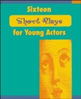 Image for Sixteen short plays for young actors