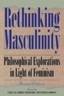 Image for Rethinking Masculinity : Philosophical Explorations in Light of Feminism