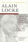 Image for The Critical Pragmatism of Alain Locke : A Reader on Value Theory, Aesthetics, Community, Culture, Race, and Education