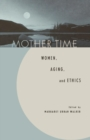 Image for Mother Time : Women, Aging, and Ethics