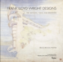 Image for Frank Lloyd Wright designs  : the sketches, plans and drawings