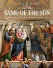 Image for In the name of the son  : the life of Jesus in art, from the nativity to the passion