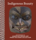 Image for Indigenous beauty  : masterworks of American Indian art from the Diker Collection