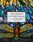 Image for The Lamps of Tiffany Studios, The : Nature Illuminated