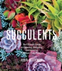 Image for Succulents  : the ultimate guide to choosing, designing, and growing 200 easy-care plants