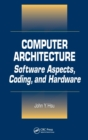 Image for Computer Architecture : Software Aspects, Coding, and Hardware