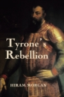 Image for Tyrone's rebellion  : the outbreak of the Nine Years War in Tudor Ireland