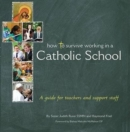 Image for How to survive working in a Catholic school  : a guide for teachers and support staff