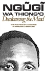 Image for Decolonising the mind  : the politics of language in African literature