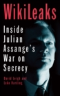 Image for WikiLeaks  : inside Julian Assange's war on secrecy