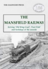 Image for The Mansfield railway  : serving 'old king coal', 'fast fish' and holidays at the seaside