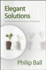 Image for Elegant solutions  : ten beautiful experiments in chemistry
