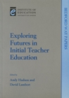 Image for Exploring futures in initial teacher education  : changing key for changing times