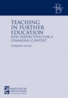 Image for Teaching in further education  : new perspectives for a changing context