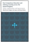 Image for Post-Compulsory Education and Lifelong Learning across the United Kingdom : Policy, organisation and governance