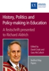Image for History, politics and policy-making in education: a festschrift presented to Richard Aldrich