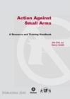 Image for Action Against Small Arms : A resource and training handbook