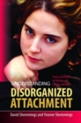 Image for Understanding disorganized attachment: theory and practice for working with children and adults