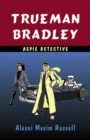 Image for Trueman Bradley, aspie detective