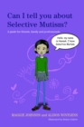 Image for Can I tell you about selective mutism?: a guide for friends, family and professionals
