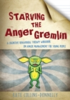 Image for Starving the anger gremlin: a cognitive behavioural therapy workbook on anger management for young people