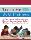 Image for Teach me with pictures: 40 fun picture scripts to develop play and communication skills in children on the autism spectrum
