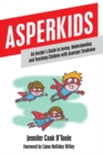 Image for Asperkids: an insider's guide to loving, understanding, and teaching children with Asperger syndrome