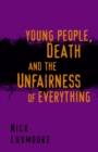 Image for Young people, death, and the unfairness of everything