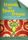 Image for Starving the stress gremlin: a cognitive behavioural therapy workbook on stress management for young people