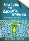 Image for Starving the anxiety gremlin: a cognitive behavioural therapy workbook on anxiety management for young people