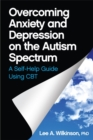 Image for Overcoming anxiety and depression on the autism spectrum: a self-help guide using CBT