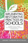 Image for Implementing restorative practices in schools: a practical guide to transforming school communities