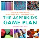 Image for The asperkid's game plan: extraordinary minds, purposeful play ... ordinary stuff