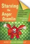 Image for Starving the anger gremlin for children aged 5-9: a cognitive behavioural therapy workbook on anger management